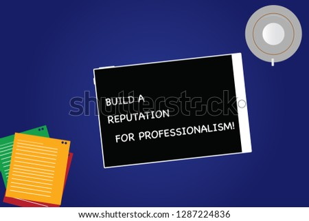 Handwriting text Build A Reputation For Professionalism. Concept meaning Be professional in what you do Tablet Empty Screen Cup Saucer and Filler Sheets on Blank Color Background.