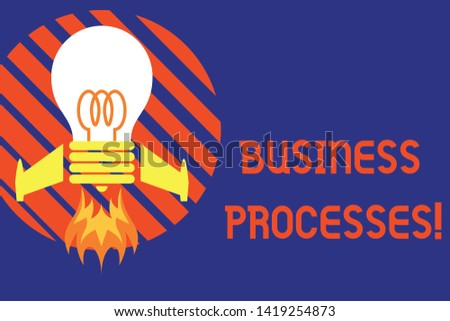 Handwriting text Business Processes. Concept meaning Methods practices involves in running a commerce Top view launching bulb rocket fire base. Starting new project. Fuel idea.