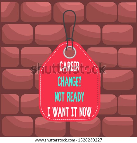 Handwriting text Career Change Question Not Ready I Want It Now. Concept meaning Seeking new opportunities job Empty tag blank space colorful background label rectangle attached string.