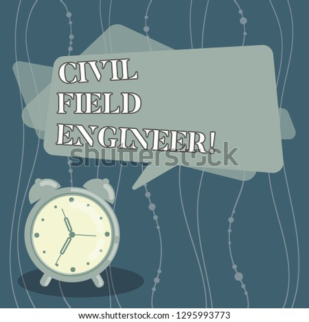 Handwriting text Civil Field Engineer. Concept meaning Oversee construction and upkeep of building structures Blank Rectangular Color Speech Bubble Overlay and Analog Alarm Clock.