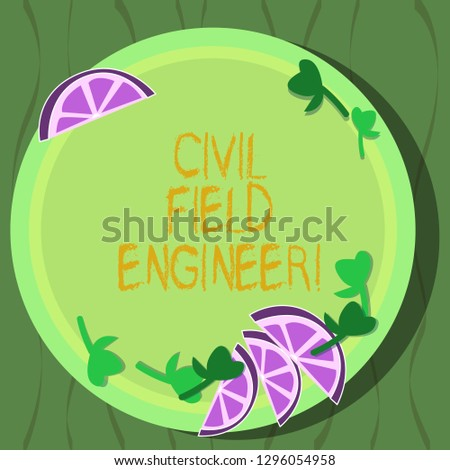 Handwriting text Civil Field Engineer. Concept meaning Oversee construction and upkeep of building structures Cutouts of Sliced Lime Wedge and Herb Leaves on Blank Round Color Plate.