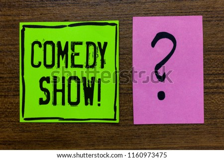 Handwriting text Comedy Show. Concept meaning Funny program Humorous Amusing medium of Entertainment Green paper note Important reminder pink question mark wooden background.