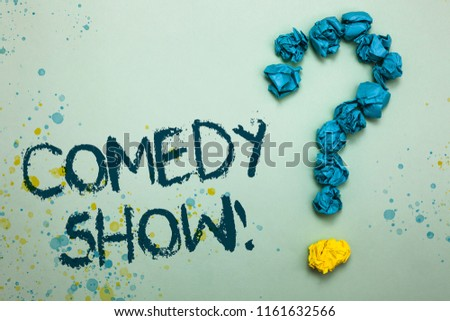 Handwriting text Comedy Show. Concept meaning Funny program Humorous Amusing medium of Entertainment Crumpled papers forming question mark several tries unanswered doubt.