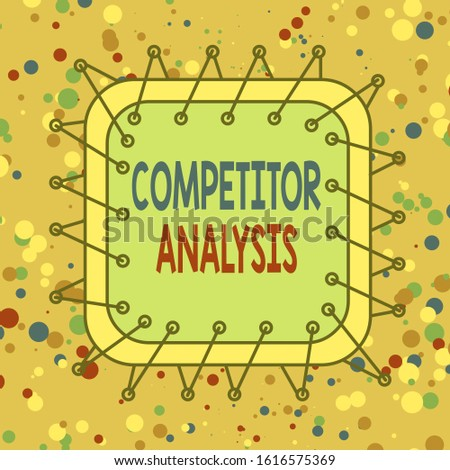 Handwriting text Competitor Analysis. Concept meaning assessment of the strengths and weaknesses of rival firm Asymmetrical uneven shaped format pattern object outline multicolour design.