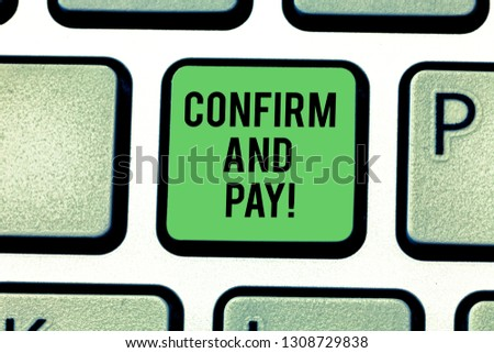 Handwriting text Confirm And Pay. Concept meaning Check out your purchases and make a payment Confirmation Keyboard key Intention to create computer message pressing keypad idea. #1308729838