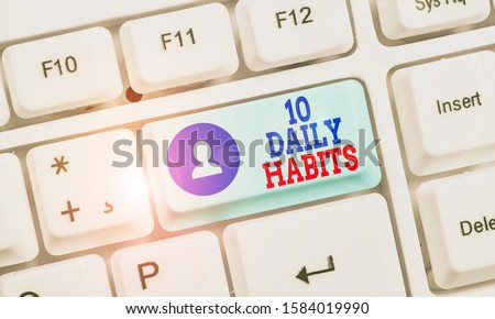 Handwriting text 10 Daily Habits. Concept meaning Healthy routine lifestyle Good nutrition Exercises.