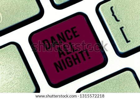 Handwriting text Dance All Night. Concept meaning Party for the whole day excited enjoying on a disco Keyboard key Intention to create computer message pressing keypad idea.