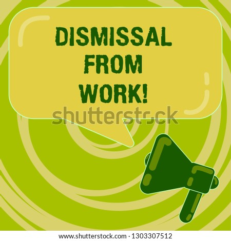Handwriting text Dismissal From Work. Concept meaning Terminated from Employment for reason Get fired Megaphone photo and Blank Rectangular Color Speech Bubble with Reflection.