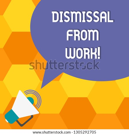 Handwriting text Dismissal From Work. Concept meaning Terminated from Employment for reason Get fired Megaphone with Sound Volume Icon and Blank Color Speech Bubble photo.