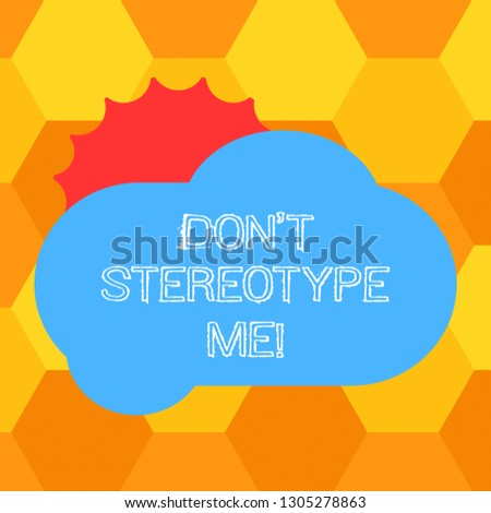 Handwriting text Don T Stereotype Me. Concept meaning any thought widely adopted by specific types individuals Sun Hiding Shining Behind Blank Fluffy Color Cloud photo for Poster Ads.