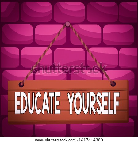 Handwriting text Educate Yourself. Concept meaning prepare oneself or someone in a particular area or subject Wood plank nail pin string board colorful background wooden panel fixed.