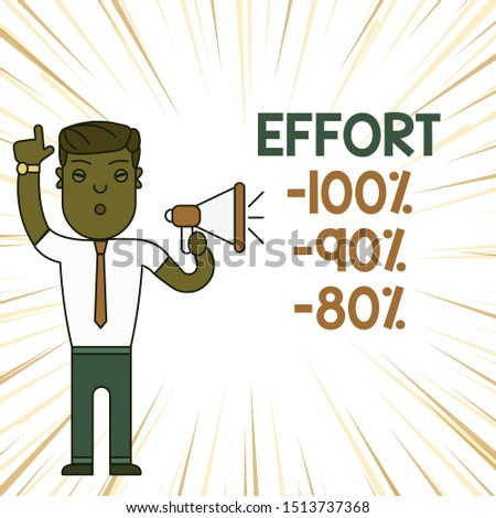 Handwriting text Effort 100 Percent 90 Percent 80 Percent. Concept meaning Level of determination discipline motivation Man Standing with Raised Right Index Finger and Speaking into Megaphone.