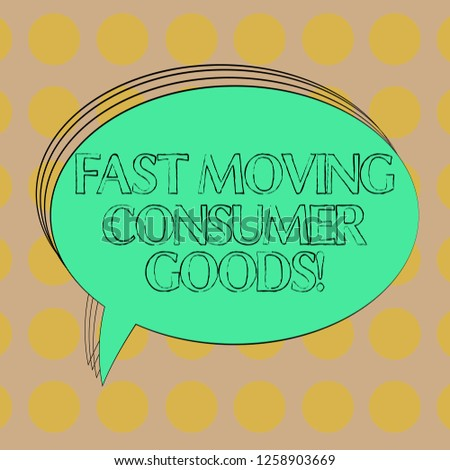 Handwriting text Fast Moving Consumer Goods. Concept meaning High volume of purchases Consumerism retail Blank Oval Outlined Solid Color Speech Bubble Empty Text Balloon photo.