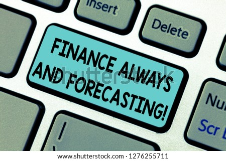 Handwriting text Finance Always And Forecasting. Concept meaning Business financial forecast money predictions Keyboard key Intention to create computer message pressing keypad idea. #1276255711