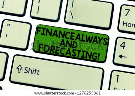 Handwriting text Finance Always And Forecasting. Concept meaning Business financial forecast money predictions Keyboard key Intention to create computer message, pressing keypad idea. #1276255861