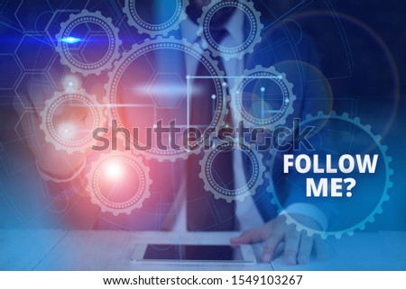 Handwriting text Follow Me Question. Concept meaning go or come after demonstrating or thing proceeding ahead Picture photo system network scheme modern technology smart device. #1549103267