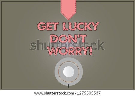 Handwriting text Get Lucky Don T Worry. Concept meaning Stop worrying and have a good fortune luck success Coffee Cup Saucer Top View photo Reflection on Blank Color Snap Planner.