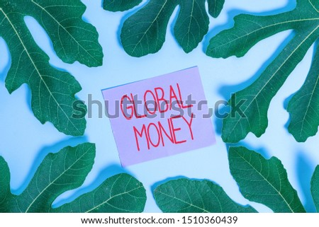 Handwriting text Global Money. Concept meaning International finance World currency Transacted globally.