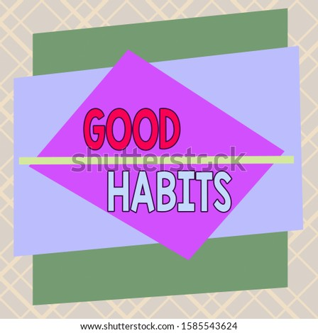 Handwriting text Good Habits. Concept meaning behaviour that is beneficial to one s is physical or mental health Asymmetrical uneven shaped format pattern object outline multicolour design.