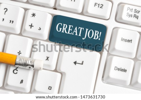 Handwriting text Great Job. Concept meaning used praising someone for something they have done very well White pc keyboard with empty note paper above white background key copy space. #1473631730