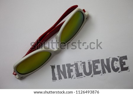 Handwriting text Influence. Concept meaning Capacity to have effect on others character development behavior Grunge ideas messages white background sunglasses inspiration idea thoughts.