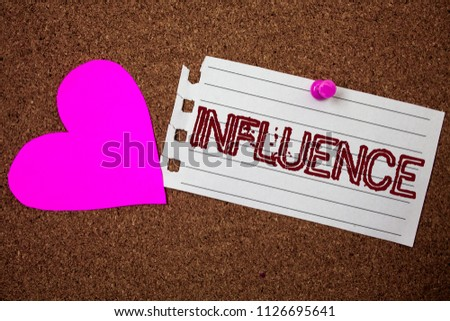 Handwriting text Influence. Concept meaning Capacity to have effect on others character development behavior Piece notebook paper grunge ideas pink heart cork background love lovely.