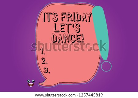 Handwriting text Its Friday Let S Dance. Concept meaning Invitation to party go to a disco enjoy happy weekend Blank Color Speech Bubble Outlined with Exclamation Point Monster Face icon.
