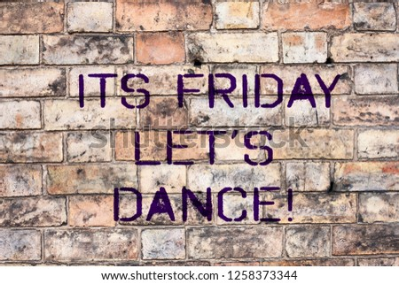 Handwriting text Its Friday Let S Dance. Concept meaning Invitation to party go to a disco enjoy happy weekend.