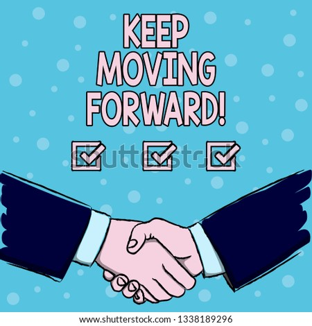 Handwriting text Keep Moving Forward. Concept meaning Optimism Progress Persevere Move.