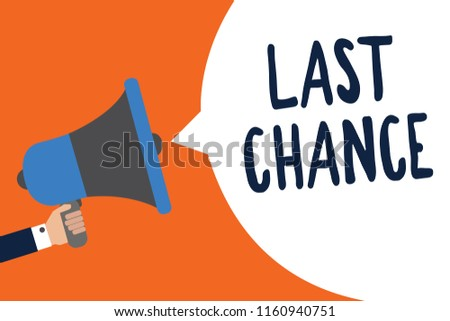Handwriting text Last Chance. Concept meaning final opportunity to achieve or acquire something or action Man holding megaphone loudspeaker speech bubble message speaking loud.