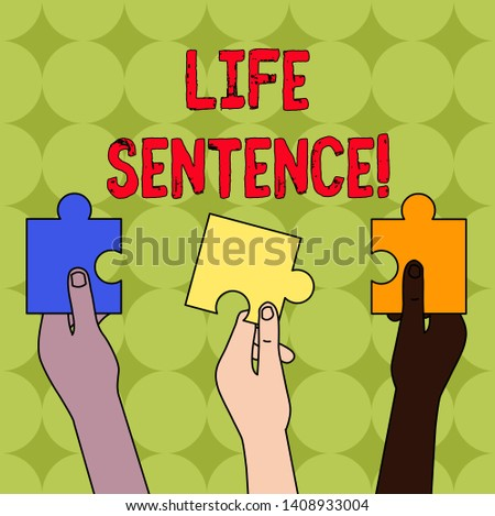 Handwriting text Life Sentence. Concept meaning the punishment of being put in prison for a very long time Three Colored Empty Jigsaw Puzzle Pieces Held in Different People Hands.
