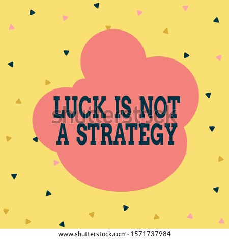 Handwriting text Luck Is Not A Strategy. Concept meaning it is not being Lucky when planned intentionally Multicolored Triangle Shape Confetti or Broken Glass Scattered Yellow Tone.
