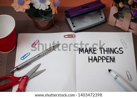 Handwriting text Make Things Happen. Concept meaning you will have to make hard efforts in order to achieve it.