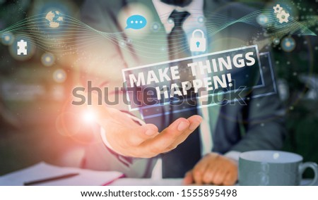 Handwriting text Make Things Happen. Concept meaning you will have to make hard efforts in order to achieve it Picture photo system network scheme modern technology smart device.