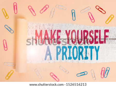 Handwriting text Make Yourself A Priority. Concept meaning Think in your own good first demonstratingal development.
