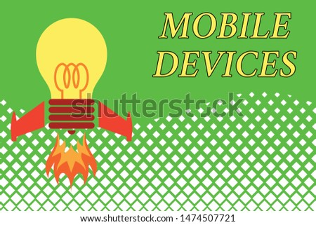 Handwriting text Mobile Devices. Concept meaning A portable computing device like smartphone tablet computer Top view launching bulb rocket fire base. Starting new project. Fuel idea.