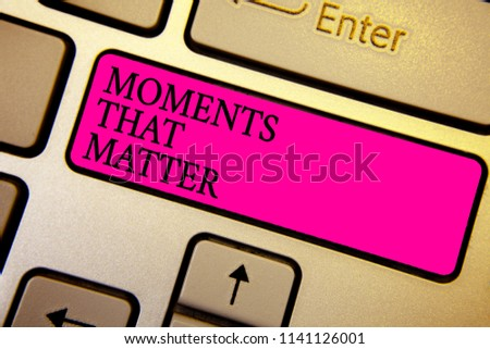 Handwriting text Moments That Matter. Concept meaning Meaningful positive happy memorable important times Crystal orange computer keyboard pink button written texts enter word. #1141126001