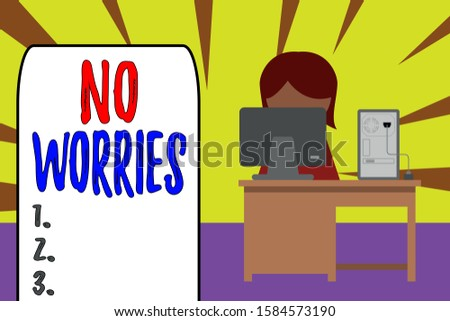Handwriting text No Worries. Concept meaning an expression used to say that everything is all right Young female working office sitting desktop computer office monitor photo.