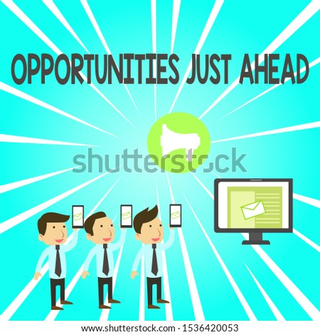 Handwriting text Opportunities Just Ahead. Concept meaning Advantageous circumstances Perseverance pays off SMS Email Marketing Media Audience Attraction Personal Computer Loudspeaker.