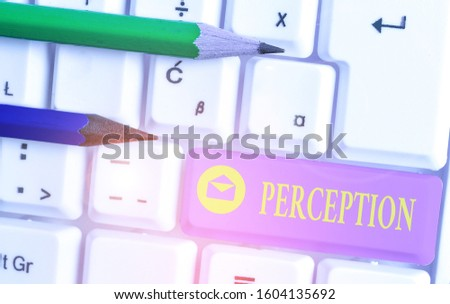 Handwriting text Perception. Concept meaning individuals organize and interpret their sensory impressions.