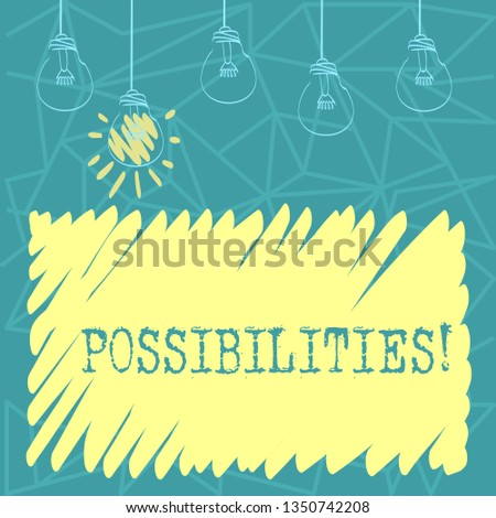 Handwriting text Possibilities. Concept meaning Things that may happen or be the case State of being possible Set of Transparent Bulbs Hanging with Filament and One is in Lighted Icon.