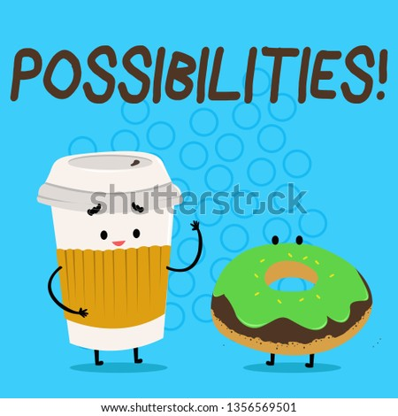 Handwriting text Possibilities. Concept meaning Things that may happen or be the case State of being possible Carry Out Paper Cup with Lid and Sleeve Beside Doughnut with Frosting on Top.