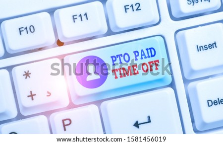 Handwriting text Pto Paid Time Off. Concept meaning Employer grants compensation for demonstratingal holidays.