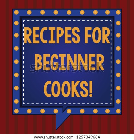 Handwriting text Recipes For Beginner Cooks. Concept meaning Fast and easy food preparations for new chefs Square Speech Bubbles Inside Another with Broken Lines Circles as Borders.