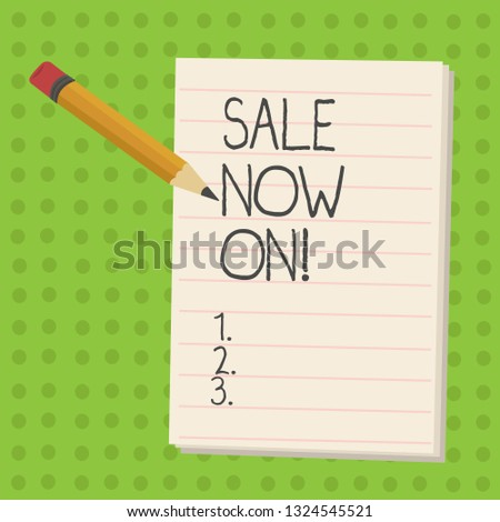 Handwriting text Sale Now On. Concept meaning Reduction of prices Discounts Special offers at this time.