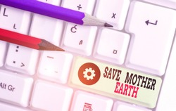 Handwriting text Save Mother Earth. Concept meaning doing small actions prevent wasting water heat energy.