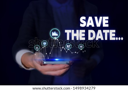 Handwriting text Save The Date. Concept meaning Organizing events well make day special event organizers Woman wear formal work suit presenting presentation using smart device.