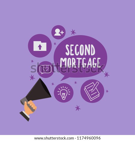 Handwriting text Second Mortgage. Concept meaning lien on property which is subordinate to more senior one