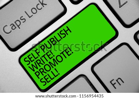 Handwriting text Self Publish Write Promote Sell. Concept meaning Auto promotion writing Marketing Publicity Keyboard green key Intention create computer computing reflection document.