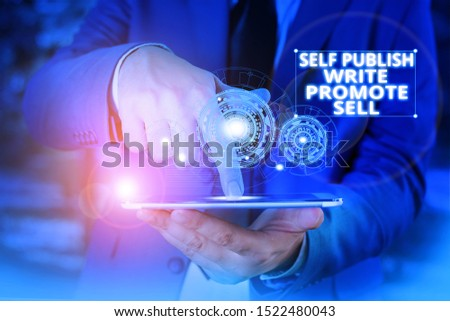 Handwriting text Self Publish Write Promote Sell. Concept meaning Auto promotion writing Marketing Publicity Male human wear formal work suit presenting presentation using smart device.
